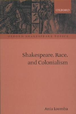 Shakespeare, Race, and Colonialism By Loomba, Ania